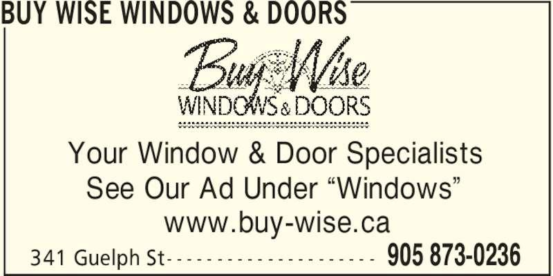"Buy Wise Windows & Doors (905-873-0236) - Display Ad - BUY WISE WINDOWS & DOORS 905 873-0236341 Guelph St- - - - - - - - - - - - - - - - - - - - - Your Window & Door Specialists See Our Ad Under ""Windows"" www.buy-wise.ca"