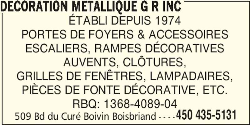 Décoration Métallique G R Inc (450-435-5131) - Annonce illustrée======= - PORTES DE FOYERS & ACCESSOIRES ESCALIERS, RAMPES DÉCORATIVES AUVENTS, CLÔTURES, GRILLES DE FENÊTRES, LAMPADAIRES, PIÈCES DE FONTE DÉCORATIVE, ETC. RBQ: 1368-4089-04 509 Bd du Curé Boivin Boisbriand - - - - DECORATION METALLIQUE G R INC ÉTABLI DEPUIS 1974 450 435-5131
