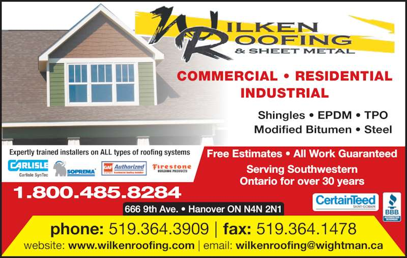 Wilken Roofing&Sheet Metal Ltd (5193643909) - Display Ad - 666 9th Ave. • Hanover ON N4N 2N1 Free Estimates • All Work Guaranteed Serving Southwestern Ontario for over 30 years phone: 519.364.3909 | fax: 519.364.1478 Expertly trained installers on ALL types of roofing systems 1.800.485.8284 COMMERCIAL • RESIDENTIAL INDUSTRIAL Shingles • EPDM • TPO Modified Bitumen • Steel