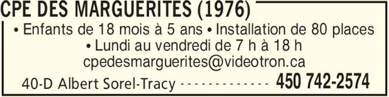 Cpe Des Marguerites (1976) (450-742-2574) - Annonce illustrée======= - CPE DES MARGUERITES (1976) 40-D Albert Sorel-Tracy 450 742-2574- - - - - - - - - - - - - π Enfants de 18 mois à 5 ans π Installation de 80 places π Lundi au vendredi de 7 h à 18 h