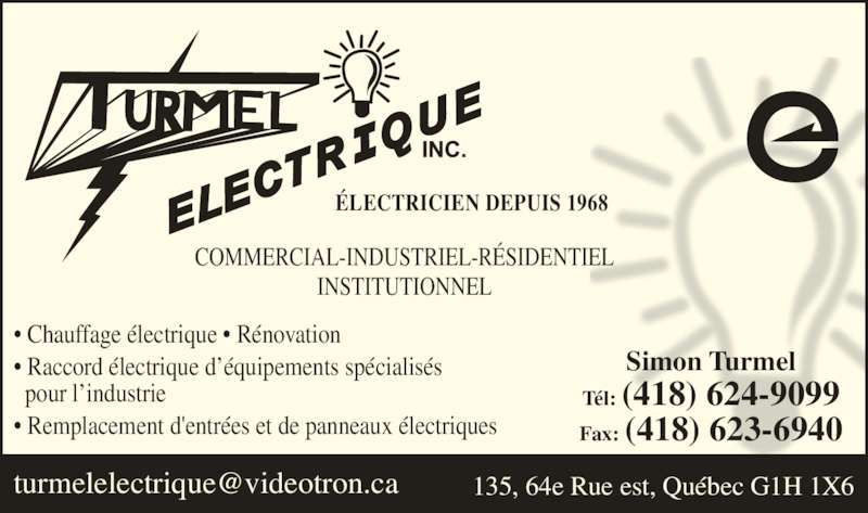 Turmel Electrique Inc (418-624-9099) - Annonce illustrée======= - ÉLECTRICIEN DEPUIS 1968 COMMERCIAL-INDUSTRIEL-RÉSIDENTIEL INSTITUTIONNEL • Chauffage électrique • Rénovation • Raccord électrique d'équipements spécialisés   pour l'industrie • Remplacement d'entrées et de panneaux électriques Simon Turmel Tél: (418) 624-9099 Fax: (418) 623-6940