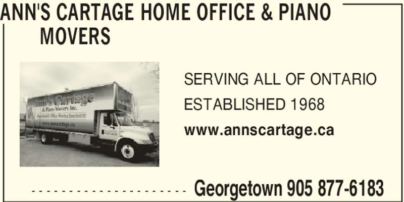Ann's Cartage Home Office & Piano Movers (905-877-6183) - Display Ad - ANN'S CARTAGE HOME OFFICE & PIANO  MOVERS  Georgetown 905 877-6183- - - - - - - - - - - - - - - - - - - - - SERVING ALL OF ONTARIO ESTABLISHED 1968 www.annscartage.ca