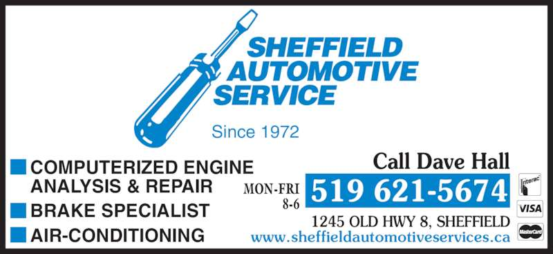 Sheffield Automotive Services (519-621-5674) - Display Ad - Since 1972 COMPUTERIZED ENGINE ANALYSIS & REPAIR BRAKE SPECIALIST AIR-CONDITIONING Call Dave Hall MON-FRI 8-6 519 621-5674 1245 OLD HWY 8, SHEFFIELD www.sheffieldautomotiveservices.ca