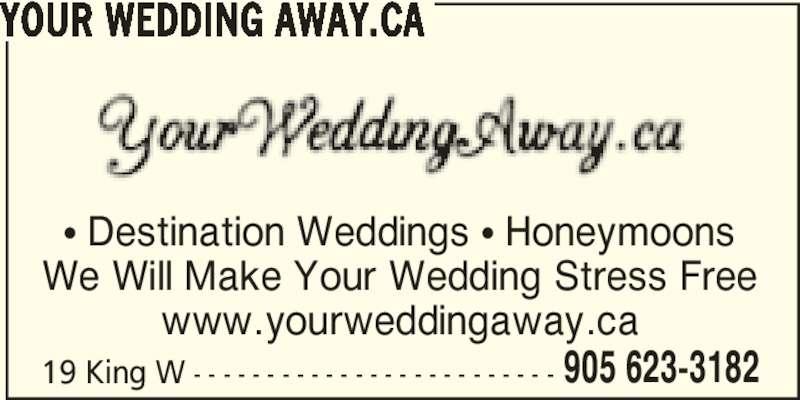 Your Wedding Away.ca (905-623-3182) - Display Ad - YOUR WEDDING AWAY.CA 19 King W - - - - - - - - - - - - - - - - - - - - - - - - - 905 623-3182 π Destination Weddings π Honeymoons We Will Make Your Wedding Stress Free www.yourweddingaway.ca