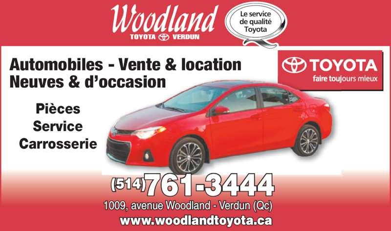 Woodland Verdun (Toyota) Ltée (5147613444) - Annonce illustrée======= - Automobiles - Vente & location Neuves & d'occasionAutomobiles - Vente & locationNeuves & d'occasion Pièces Service Carrosserie 1009, avenue Woodland - Verdun (Qc) (514) www.woodlandtoyota.ca 761-3444