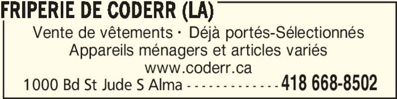 La Friperie de Coderr (418-668-8502) - Annonce illustrée======= - Vente de vêtements •  Déjà portés-Sélectionnés Appareils ménagers et articles variés www.coderr.ca FRIPERIE DE CODERR (LA) 418 668-85021000 Bd St Jude S Alma - - - - - - - - - - - - -