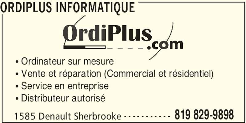 Ordiplus Informatique (819-829-9898) - Annonce illustrée======= - • Vente et réparation (Commercial et résidentiel) • Service en entreprise • Distributeur autorisé ORDIPLUS INFORMATIQUE 1585 Denault Sherbrooke 819 829-9898- - - - - - - - - - - • Ordinateur sur mesure