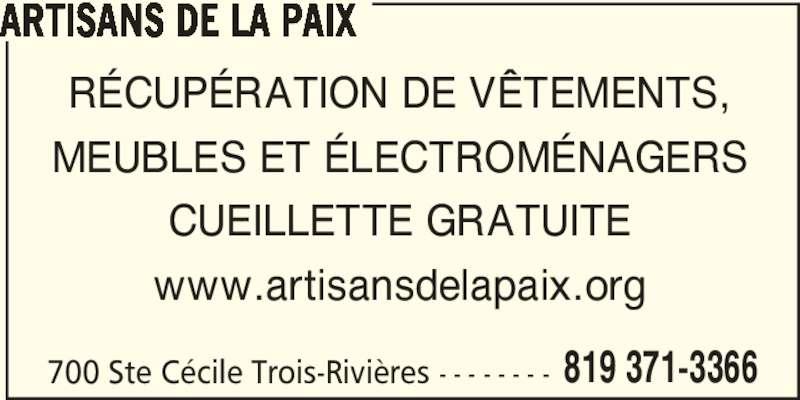 Artisans de la Paix (819-371-3366) - Annonce illustrée======= - ARTISANS DE LA PAIX RÉCUPÉRATION DE VÊTEMENTS, MEUBLES ET ÉLECTROMÉNAGERS CUEILLETTE GRATUITE www.artisansdelapaix.org 700 Ste Cécile Trois-Rivières - - - - - - - - 819 371-3366