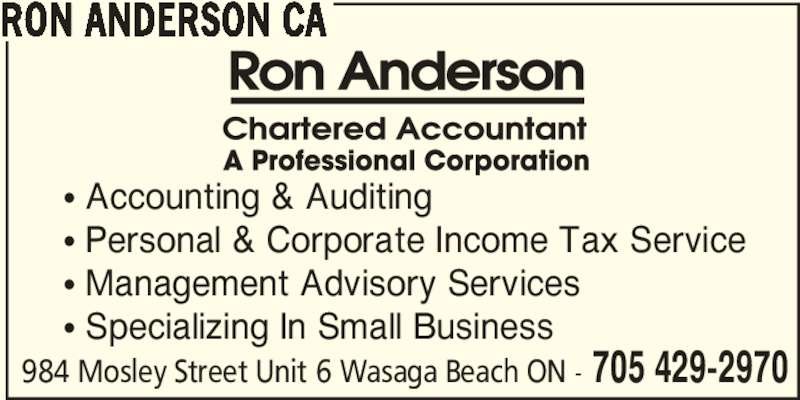 Ron Anderson Ca (705-429-2970) - Display Ad - RON ANDERSON CA 984 Mosley Street Unit 6 Wasaga Beach ON - 705 429-2970 π Accounting & Auditing π Personal & Corporate Income Tax Service π Management Advisory Services π Specializing In Small Business