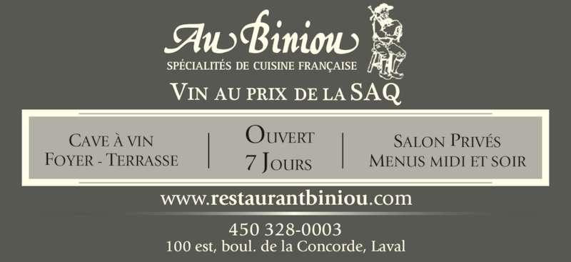 Restaurant Au Biniou (450-667-3170) - Annonce illustrée======= - SPÉCIALITÉS DE CUISINE FRANÇAISE   www.restaurantbiniou.com 450 328-0003 100 est, boul. de la Concorde, Laval OUVERT 7 JOURS CAVE À VIN FOYER - TERRASSE SALON PRIVÉS MENUS MIDI ET SOIR