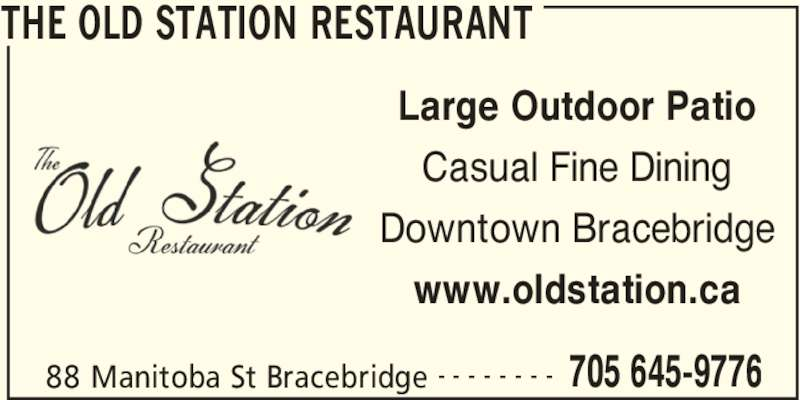 The Old Station Restaurant (7056459776) - Display Ad - THE OLD STATION RESTAURANT 88 Manitoba St Bracebridge 705 645-9776- - - - - - - - Large Outdoor Patio Casual Fine Dining Downtown Bracebridge www.oldstation.ca