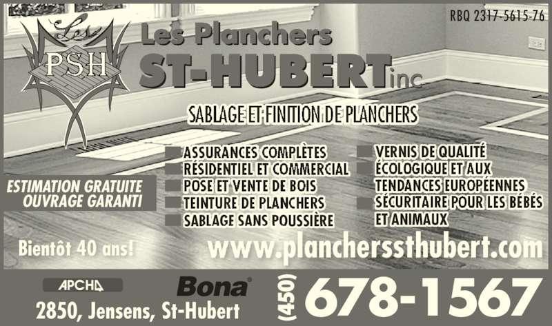 Planchers St-Hubert Inc (450-678-1567) - Annonce illustrée======= - ESTIMATION GRATUITE OUVRAGE GARANTI VERNIS DE QUALITÉ SABLAGE SANS POUSSIÈRE ET ANIMAUX incST-HUBERT  Les Planchers RBQ 2317-5615-76 Bientôt 40 ans! .plancherssthubert.com 2850, Jensens, St-Hubert 678-1567(450 )Bona® (4 50 ))