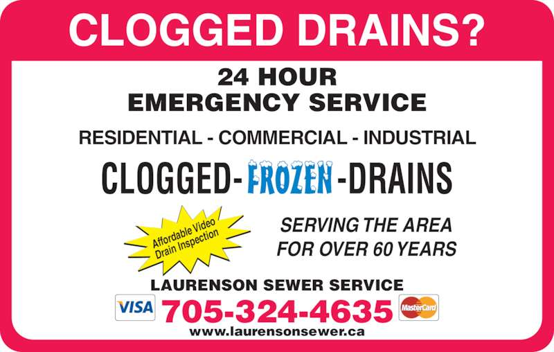 Laurenson Sewer Service (705-324-4635) - Display Ad - CLOGGED DRAINS? Affor dable  Vide Drain  Insp ectio 24 HOUR EMERGENCY SERVICE RESIDENTIAL - COMMERCIAL - INDUSTRIAL SERVING THE AREA FOR OVER 60 YEARS LAURENSON SEWER SERVICE www.laurensonsewer.ca CLOGGED- -DRAINS 705-324-4635
