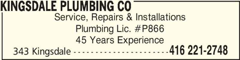 Kingsdale Plumbing Co (416-221-2748) - Display Ad - 343 Kingsdale - - - - - - - - - - - - - - - - - - - - - -416 221-2748 Service, Repairs & Installations Plumbing Lic. #P866 45 Years Experience KINGSDALE PLUMBING CO