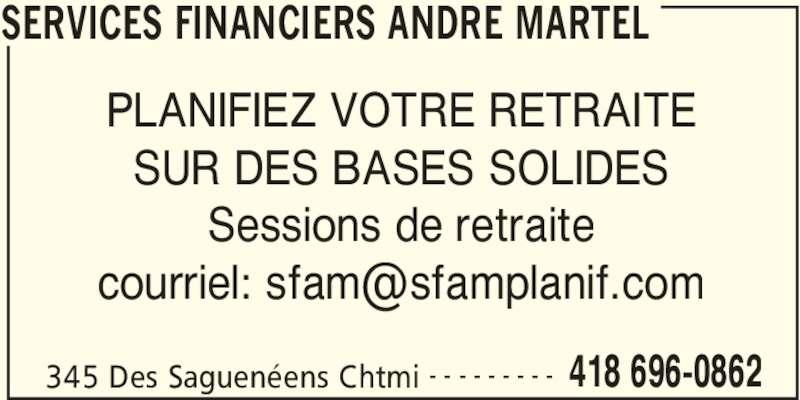 André Martel & Associés Services Financiers (418-696-0862) - Annonce illustrée======= - SERVICES FINANCIERS ANDRE MARTEL 345 Des Saguenéens Chtmi 418 696-0862- - - - - - - - - PLANIFIEZ VOTRE RETRAITE SUR DES BASES SOLIDES Sessions de retraite