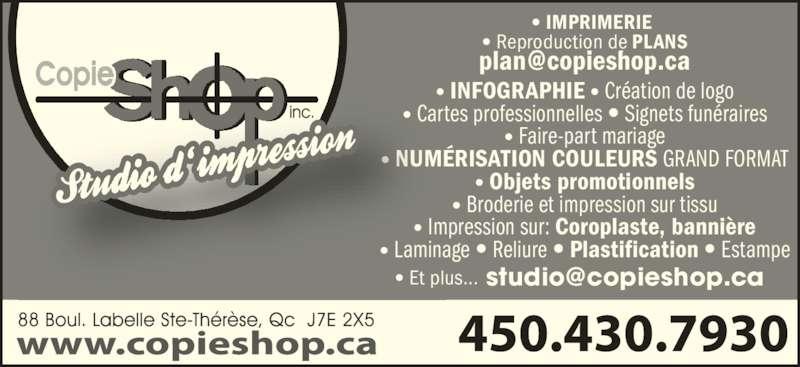 Copie Shop Photocopie Inc (450-430-7930) - Annonce illustrée======= - • IMPRIMERIE • Reproduction de PLANS • INFOGRAPHIE • Création de logo • Cartes professionnelles • Signets funéraires • Faire-part mariage • NUMÉRISATION COULEURS GRAND FORMAT • Objets promotionnels • Broderie et impression sur tissu • Impression sur: Coroplaste, bannière • Laminage • Reliure • Plastification • Estampe