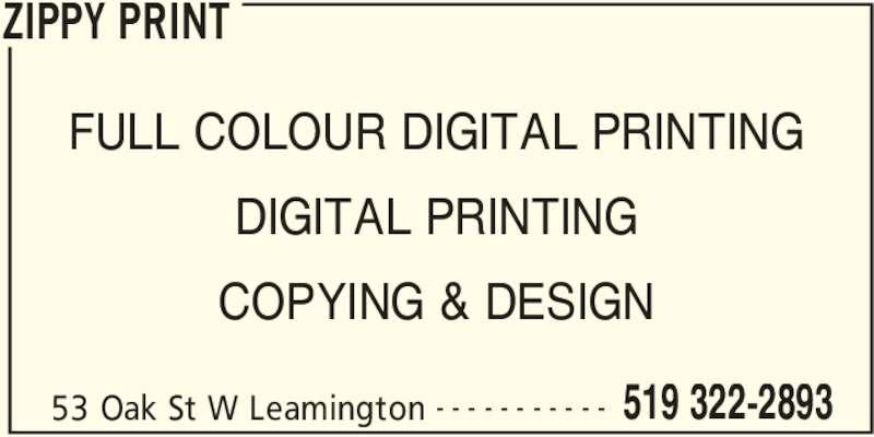Zippy Print (519-322-2893) - Display Ad - ZIPPY PRINT 53 Oak St W Leamington 519 322-2893- - - - - - - - - - - FULL COLOUR DIGITAL PRINTING DIGITAL PRINTING COPYING & DESIGN