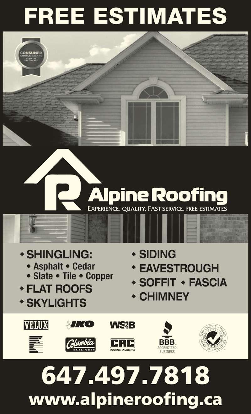 Alpine Roofing (416-469-1939) - Display Ad - www.alpineroofing.ca 647.497.7818 SHINGLING: • Asphalt • Cedar • Slate • Tile • Copper FLAT ROOFS SKYLIGHTS SIDING EAVESTROUGH SOFFIT    FASCIA CHIMNEY FREE ESTIMATES EXPERIENCE, QUALITY, FAST SERVICE, FREE ESTIMATES