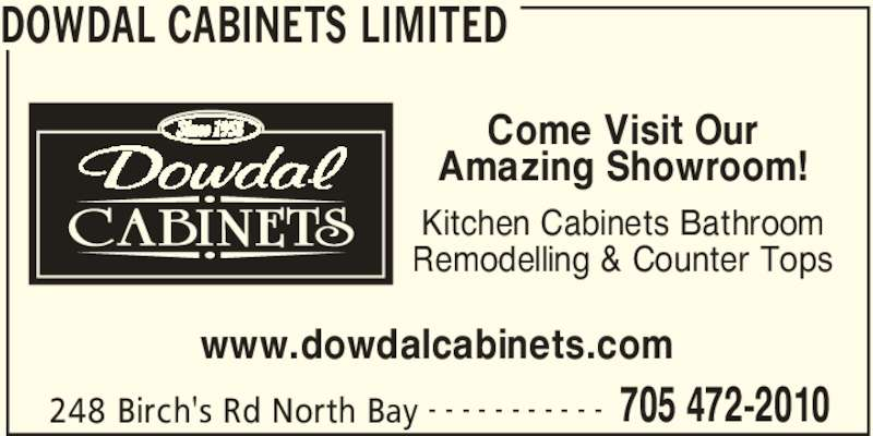 Dowdal Cabinets Limited (705-472-2010) - Display Ad - DOWDAL CABINETS LIMITED 248 Birch's Rd North Bay 705 472-2010- - - - - - - - - - - Come Visit Our Amazing Showroom! Kitchen Cabinets Bathroom Remodelling & Counter Tops www.dowdalcabinets.com
