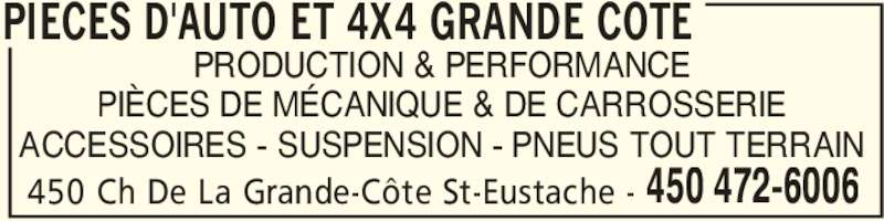 Pièces D'Auto Et 4x4 Grande Côte (450-472-6006) - Annonce illustrée======= - PIECES D'AUTO ET 4X4 GRANDE COTE 450 Ch De La Grande-Côte St-Eustache - 450 472-6006 PRODUCTION & PERFORMANCE PIÈCES DE MÉCANIQUE & DE CARROSSERIE ACCESSOIRES - SUSPENSION - PNEUS TOUT TERRAIN