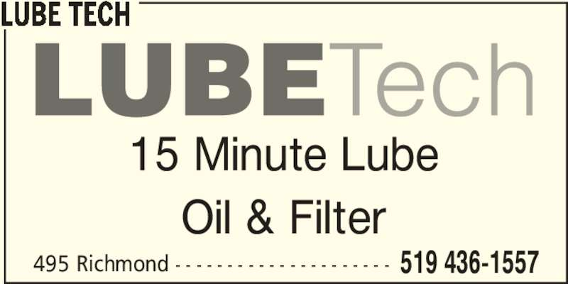 Lube Tech (519-436-1557) - Display Ad - 495 Richmond - - - - - - - - - - - - - - - - - - - - - 519 436-1557 LUBE TECH 15 Minute Lube Oil & Filter