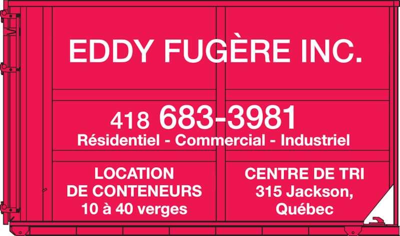 Eddy Fugère Inc (418-683-3981) - Annonce illustrée======= - EDDY FUGÈRE INC. 418 683-3981 LOCATION DE CONTENEURS 10 à 40 verges CENTRE DE TRI 315 Jackson, Québec Résidentiel - Commercial - Industriel