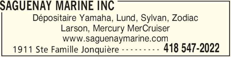 Saguenay Marine Inc (418-547-2022) - Annonce illustrée======= - SAGUENAY MARINE INC 1911 Ste Famille Jonquière 418 547-2022- - - - - - - - - Dépositaire Yamaha, Lund, Sylvan, Zodiac Larson, Mercury MerCruiser www.saguenaymarine.com