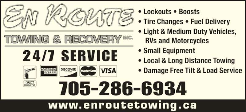 En Route Towing & Recovery (705-286-6934) - Display Ad - • Lockouts • Boosts  • Tire Changes • Fuel Delivery • Light & Medium Duty Vehicles,     RVs and Motorcycles • Small Equipment • Local & Long Distance Towing • Damage Free Tilt & Load Service www.enroutetowing.ca 24/7 SERVICE 705-286-6934