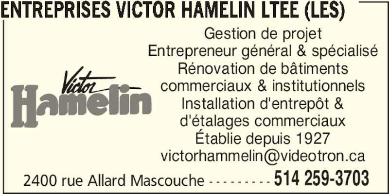 Les Entreprises Victor Hamelin Ltée (514-259-3703) - Annonce illustrée======= - ENTREPRISES VICTOR HAMELIN LTEE (LES) 2400 rue Allard Mascouche - - - - - - - - - 514 259-3703 Gestion de projet Entrepreneur général & spécialisé Rénovation de bâtiments commerciaux & institutionnels Installation d'entrepôt & d'étalages commerciaux Établie depuis 1927