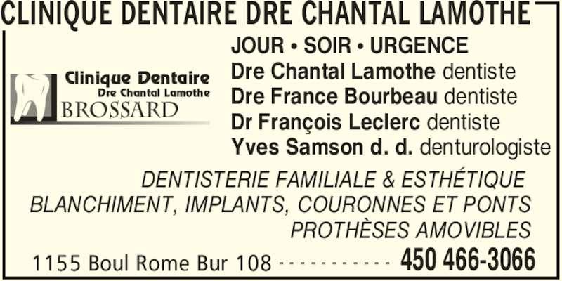 Lamothe Chantal (4504663066) - Annonce illustrée======= - CLINIQUE DENTAIRE DRE CHANTAL LAMOTHE 1155 Boul Rome Bur 108 450 466-3066- - - - - - - - - - - BrossARD Clinique Dentaire Dre Chantal Lamothe JOUR π SOIR π URGENCE Dre Chantal Lamothe dentiste Dre France Bourbeau dentiste Dr François Leclerc dentiste Yves Samson d. d. denturologiste DENTISTERIE FAMILIALE & ESTHÉTIQUE  BLANCHIMENT, IMPLANTS, COURONNES ET PONTS PROTHÈSES AMOVIBLES