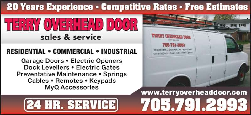 Terry Overhead Door (705-791-2993) - Display Ad - Garage Doors • Electric Openers Dock Levellers • Electric Gates Preventative Maintenance • Springs Cables • Remotes • Keypads MyQ Accessories sales & service RESIDENTIAL • COMMERCIAL • INDUSTRIAL 20 Years Experience • Competitive Rates • Free Estimates www.terryoverheaddoor.com 705.791.299324 HR. SERVICE