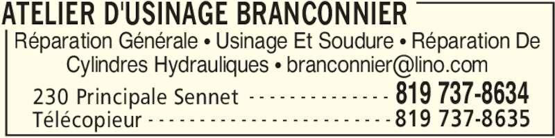 Atelier D'Usinage Branconnier (819-737-8634) - Annonce illustrée======= - ATELIER D'USINAGE BRANCONNIER 230 Principale Sennet 819 737-8634- - - - - - - - - - - - - - Télécopieur 819 737-8635- - - - - - - - - - - - - - - - - - - - - - - - Réparation Générale π Usinage Et Soudure π Réparation De