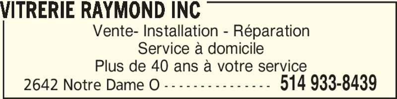 Vitrerie Raymond Inc (5149338439) - Annonce illustrée======= - VITRERIE RAYMOND INC 2642 Notre Dame O - - - - - - - - - - - - - - - 514 933-8439 Vente- Installation - Réparation Service à domicile Plus de 40 ans à votre service