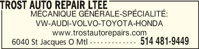 Trost Auto Repair (5144819449) - Annonce illustrée======= - 6040 St Jacques O Mtl - - - - - - - - - - - - - 514 481-9449 MÉCANIQUE GÉNÉRALE-SPÉCIALITÉ: VW-AUDI-VOLVO-TOYOTA-HONDA www.trostautorepairs.com TROST AUTO REPAIR LTEE