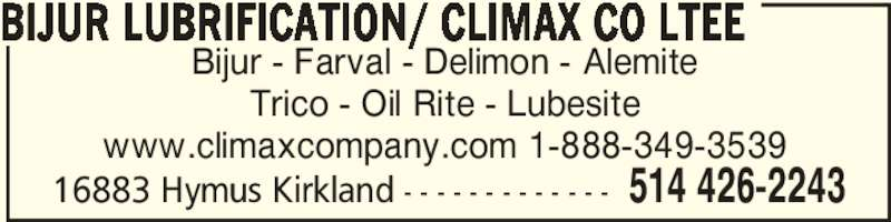 Bijur Lubrication / Climax Co Ltd (514-426-2243) - Annonce illustrée======= - 16883 Hymus Kirkland - - - - - - - - - - - - - 514 426-2243 Bijur - Farval - Delimon - Alemite Trico - Oil Rite - Lubesite www.climaxcompany.com 1-888-349-3539 BIJUR LUBRIFICATION/ CLIMAX CO LTEE