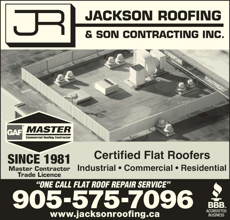 "Jackson Roofing & Son Contracting Inc (905-575-7096) - Display Ad - 905-575-7096 ""ONE CALL FLAT ROOF REPAIR SERVICE"" SINCE 1981 Master Contractor Trade Licence Certified Flat Roofers Industrial • Commercial • Residential www.jacksonroofing.ca"