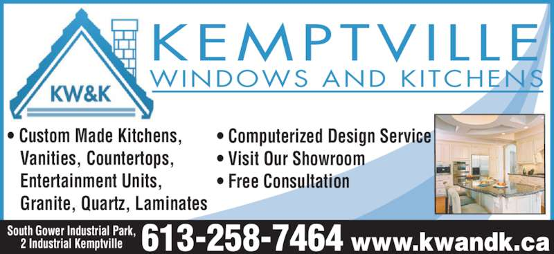 Kemptville Windows & Kitchens (613-258-7464) - Display Ad - • Custom Made Kitchens,    Vanities, Countertops,    Granite, Quartz, Laminates    Entertainment Units,  WINDOWS AND KITCHENS KEMPTVILLE • Computerized Design Service • Visit Our Showroom  • Free Consultation South Gower Industrial Park, 2 Industrial Kemptville www.kwandk.ca613-258-7464
