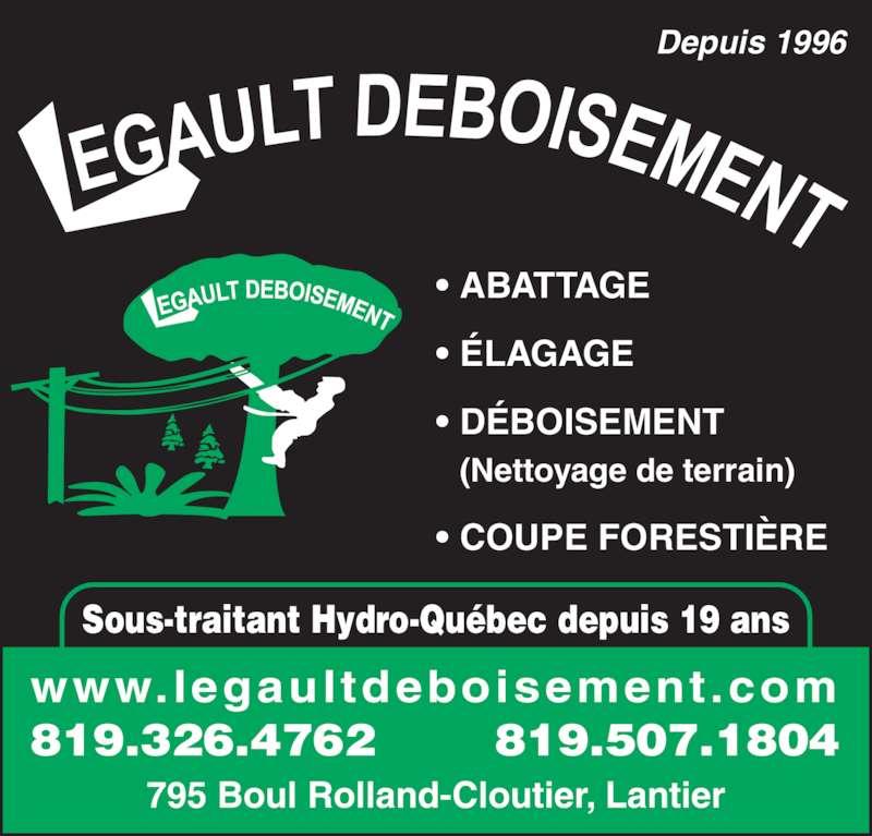 Legault Déboisement (819-326-4762) - Annonce illustrée======= - • ABATTAGE • ÉLAGAGE • DÉBOISEMENT   (Nettoyage de terrain) • COUPE FORESTIÈRE Depuis 1996 Sous-traitant Hydro-Québec depuis 19 ans www.legaultdeboisement.com 819.326.4762        819.507.1804 795 Boul Rolland-Cloutier, Lantier