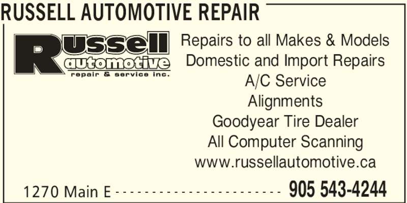 Russell Automotive Repair (905-543-4244) - Display Ad - RUSSELL AUTOMOTIVE REPAIR 1270 Main E 905 543-4244- - - - - - - - - - - - - - - - - - - - - - - Repairs to all Makes & Models Domestic and Import Repairs A/C Service Alignments Goodyear Tire Dealer All Computer Scanning www.russellautomotive.ca