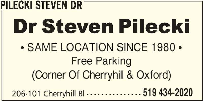 Pilecki Steven Dr (519-434-2020) - Display Ad - PILECKI STEVEN DR π SAME LOCATION SINCE 1980 π Free Parking 206-101 Cherryhill Bl - - - - - - - - - - - - - - - 519 434-2020 (Corner Of Cherryhill & Oxford)