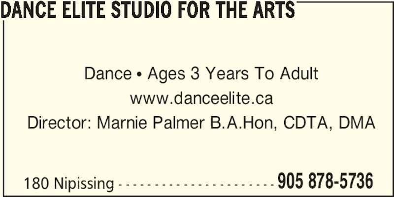 Dance Elite Studio For The Arts (905-878-5736) - Display Ad - 180 Nipissing - - - - - - - - - - - - - - - - - - - - - - 905 878-5736 DANCE ELITE STUDIO FOR THE ARTS Dance • Ages 3 Years To Adult www.danceelite.ca Director: Marnie Palmer B.A.Hon, CDTA, DMA