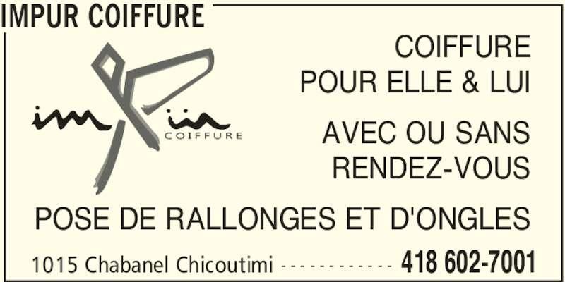 Impür Coiffure (418-602-7001) - Annonce illustrée======= - IMPUR COIFFURE 418 602-7001- - - - - - - - - - - - COIFFURE POUR ELLE & LUI AVEC OU SANS RENDEZ-VOUS POSE DE RALLONGES ET D'ONGLES 1015 Chabanel Chicoutimi