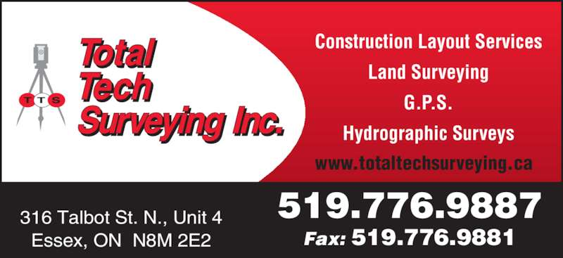 Total Tech Surveying Inc (519-776-9887) - Display Ad - 519.776.9887 Fax: 519.776.9881 316 Talbot St. N., Unit 4 Essex, ON  N8M 2E2 Construction Layout Services Land Surveying G.P.S. Hydrographic Surveys www.totaltechsurveying.ca