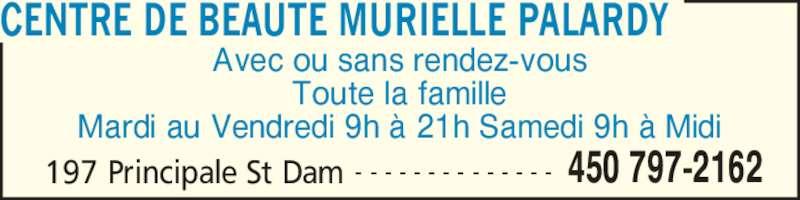 Centre de Beauté Murielle Palardy (4507972162) - Annonce illustrée======= - 197 Principale St Dam 450 797-2162- - - - - - - - - - - - - - Avec ou sans rendez-vous Toute la famille Mardi au Vendredi 9h à 21h Samedi 9h à Midi CENTRE DE BEAUTE MURIELLE PALARDY