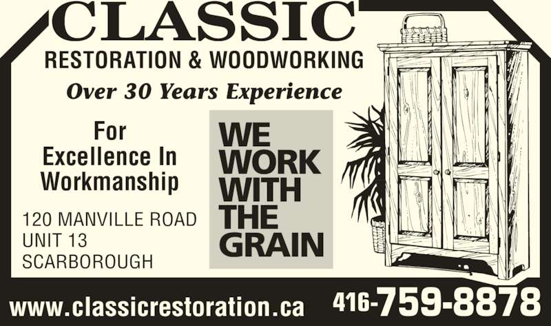 Classic Restoration And Woodworking (416-759-8878) - Display Ad - For Excellence In Workmanship SCARBOROUGH 120 MANVILLE ROAD UNIT 13 Over 30 Years Experience WE WORK WITH RESTORATION & WOODWORKING www.classicrestoration.ca    416-759-8878 CLASSIC THE GRAIN