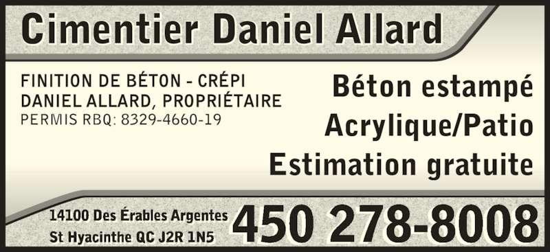 Cimentier Daniel Allard (450-278-8008) - Annonce illustrée======= - 14100 Des Érables Argentes St Hyacinthe QC J2R 1N5 FINITION DE BÉTON - CRÉPI  i    450 278-8008   l   DANIEL ALLARD, PROPRIÉTAIRE PERMIS RBQ: 8329-4660-19 Béton estampé Acrylique/Patio Estimation gratuite Cimentier Daniel Allard