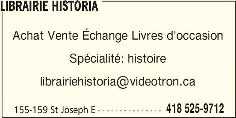 Librairie Historia (418-525-9712) - Display Ad - 155-159 St Joseph E - - - - - - - - - - - - - - - 418 525-9712 Achat Vente Échange Livres d'occasion Spécialité: histoire LIBRAIRIE HISTORIA LIBRAIRIE HISTORIA 155-159 St Joseph E - - - - - - - - - - - - - - - 418 525-9712 Achat Vente Échange Livres d'occasion Spécialité: histoire