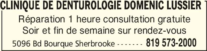 Clinique de Denturologie Doménic Lussier (819-573-2000) - Annonce illustrée======= - Réparation 1 heure consultation gratuite Soir et fin de semaine sur rendez-vous CLINIQUE DE DENTUROLOGIE DOMENIC LUSSIER 5096 Bd Bourque Sherbrooke - - - - - - - 819 573-2000