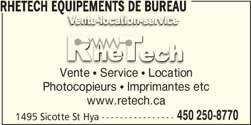 Rhétech Électronique (450-250-8770) - Annonce illustrée======= - 1495 Sicotte St Hya - - - - - - - - - - - - - - - - 450 250-8770 RHETECH EQUIPEMENTS DE BUREAU Vente π Service π Location Photocopieurs π Imprimantes etc www.retech.ca