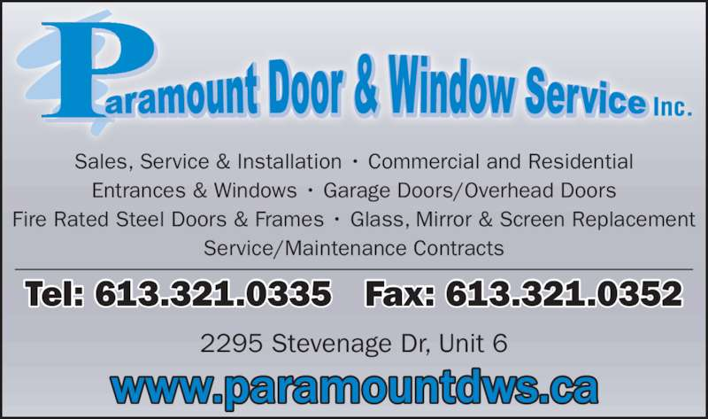 Paramount Door & Window Service (613-321-0335) - Display Ad - Sales, Service & Installation • Commercial and Residential Entrances & Windows • Garage Doors/Overhead Doors Fire Rated Steel Doors & Frames • Glass, Mirror & Screen Replacement Service/Maintenance Contracts Tel: 613.321.0335   Fax: 613.321.0352 2295 Stevenage Dr, Unit 6